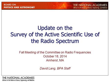 Update on the Survey of the Active Scientific Use of the Radio Spectrum Fall Meeting of the Committee on Radio Frequencies October 18, 2014 Amherst, MA.