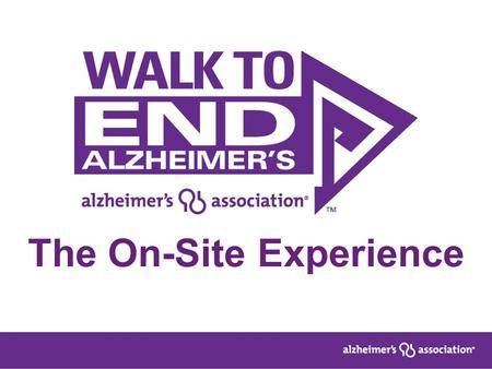 The On-Site Experience. Does Walk to End Alzheimer's™ have any competition in the marketplace? Q: