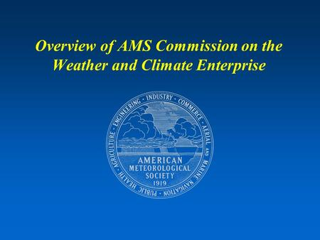 Overview of AMS Commission on the Weather and Climate Enterprise.