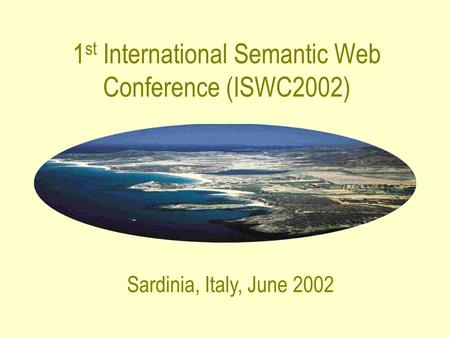 1 st International Semantic Web Conference (ISWC2002) Sardinia, Italy, June 2002.
