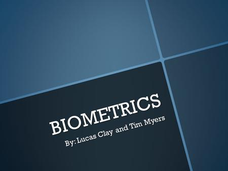 BIOMETRICS By: Lucas Clay and Tim Myers. WHAT IS IT?  Biometrics are a method of uniquely identifying a person based on physical or behavioral traits.