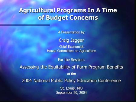 A Presentation by Craig Jagger Chief Economist House Committee on Agriculture For the Session: Assessing the Equitability of Farm Program Benefits at the.