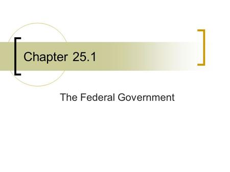 Chapter 25.1 The Federal Government. Preparing the Budget Each year, the president and Congress create the federal budget, which is a plan for how the.