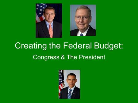Creating the Federal Budget: Congress & The President.