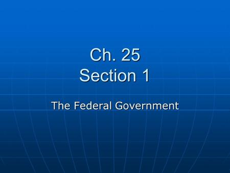 Ch. 25 Section 1 The Federal Government. Preparing the Budget Each year, the President and Congress are responsible for creating the federal budget –