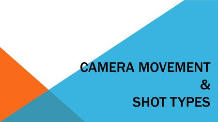 CAMERA MOVEMENT & SHOT TYPES. MOST COMMON CAMERA MOVEMENTS TILT - Up/Down PAN - Left/Right TRACK - Left/Right DOLLY - In/Out Pedestal – Up/Down Cant –