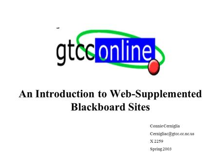 An Introduction to Web-Supplemented Blackboard Sites Connie Cerniglia X 2259 Spring 2003.