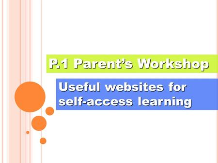 Useful websites for self-access learning P.1 Parent's Workshop.