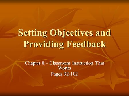 Setting Objectives and Providing Feedback Chapter 8 – Classroom Instruction That Works Pages 92-102.