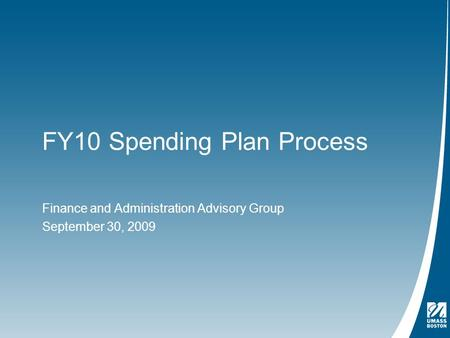 FY10 Spending Plan Process Finance and Administration Advisory Group September 30, 2009.