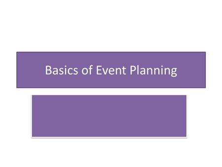 Basics of Event Planning. Setting Up the Event Committee (Information retrieved from textbook and class notes) When setting up the event committee you.