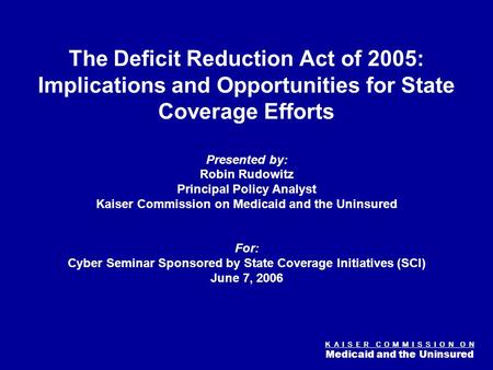 K A I S E R C O M M I S S I O N O N Medicaid and the Uninsured Figure 0 The Deficit Reduction Act of 2005: Implications and Opportunities for State Coverage.