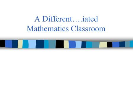 "A Different….iated Mathematics Classroom. Differentiated Instruction (DI): a Definition ""Differentiated instruction is a teaching philosophy based on."
