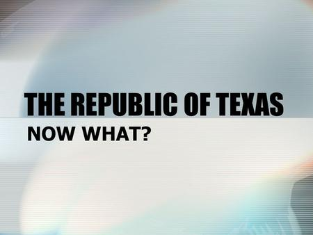 THE REPUBLIC OF TEXAS NOW WHAT?. PREDICTION… (Left side response)  What do you think should happen to Santa Anna? www.tamu.edu/ccbn/de witt/santaanna3.htm.