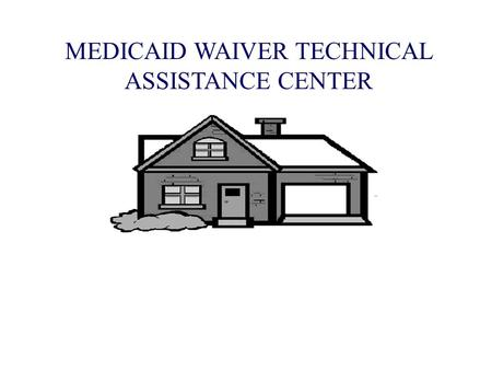 MEDICAID WAIVER TECHNICAL ASSISTANCE CENTER. MEDICAID  HISTORY  Medicaid was established with amendments to the Social Security Act in 1965  Medicaid.