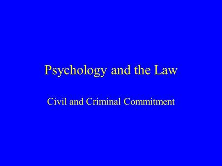 Psychology and the Law Civil and Criminal Commitment.