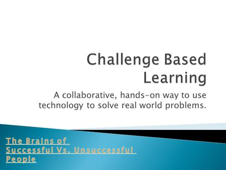 A collaborative, hands-on way to use technology to solve real world problems.