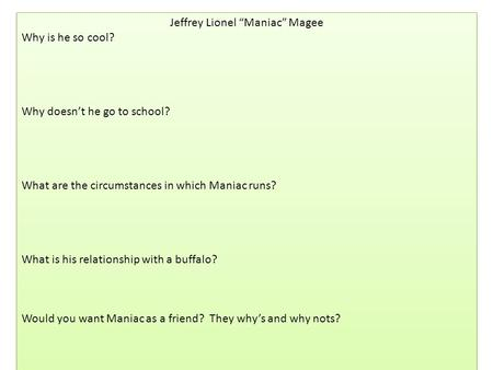 "Jeffrey Lionel ""Maniac"" Magee Why is he so cool? Why doesn't he go to school? What are the circumstances in which Maniac runs? What is his relationship."