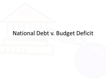 National Debt v. Budget Deficit. Government Spending Vocab terms related to National Debt & Budget Deficit Revenue = money collected by the government.