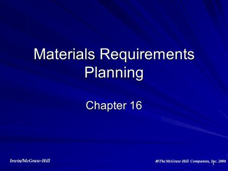 Irwin/McGraw-Hill  The McGraw-Hill Companies, Inc. 2004 1 Materials Requirements Planning Chapter 16.