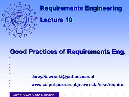 Good Practices of Requirements Eng. Copyright, 2000 © Jerzy R. Nawrocki  Requirements.
