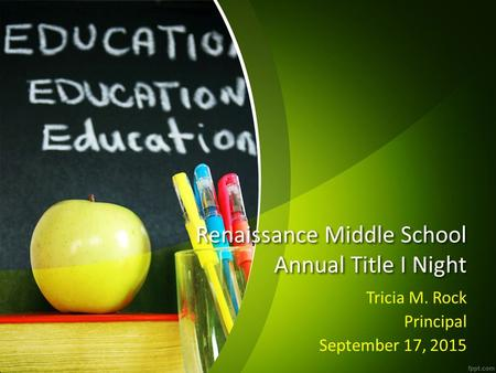Renaissance Middle School Annual Title I Night Tricia M. Rock Principal September 17, 2015.
