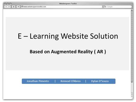 E – Learning Website Solution Jonathan Pimento | Kennoel D'Abreo | Dylan D'Souza Based on Augmented Reality ( AR )