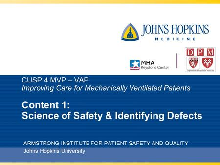 CUSP 4 MVP – VAP Improving Care for Mechanically Ventilated Patients Content 1: Science of Safety & Identifying Defects ARMSTRONG INSTITUTE FOR PATIENT.
