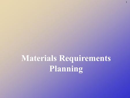 1 Materials Requirements Planning. 2 Material Requirements Planning Defined Materials requirements planning (MRP) is a means for determining the number.