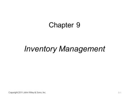 Copyright 2011 John Wiley & Sons, Inc. Chapter 9 Inventory Management 9-1.