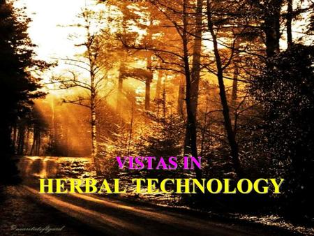 VISTAS IN HERBAL TECHNOLOGY. The most powerful technologies of 21 st century Information technology (IT) Biotechnology (BT) Nanotechnology (NT) Herbal.