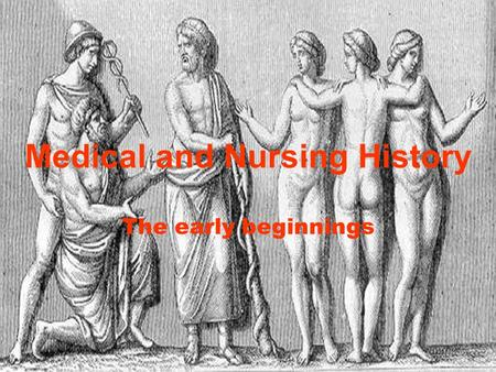 Medical and Nursing History The early beginnings.