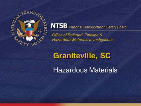 Office of Railroad, Pipeline & Hazardous Materials Investigations Graniteville, SC Hazardous Materials.