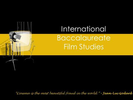 "International Baccalaureate Film Studies ""Cinema is the most beautiful fraud in the world."" – Jean-Luc Godard."