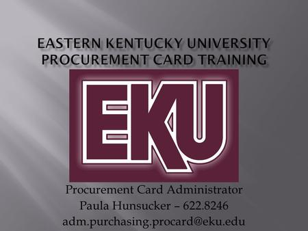 Procurement Card Administrator Paula Hunsucker – 622.8246