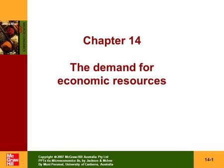 14-1 Copyright  2007 McGraw-Hill Australia Pty Ltd PPTs t/a Microeconomics 8e, by Jackson & McIver By Muni Perumal, University of Canberra, Australia.