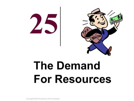 Copyright 2008 The McGraw-Hill Companies 25-1 25 The Demand For Resources.