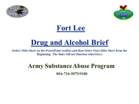 Fort Lee Drug and Alcohol Brief (Select Slide Show on the PowerPoint toolbar and then Select Start Slide Show from the Beginning. The links will not function.