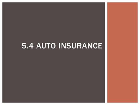 5.4 AUTO INSURANCE. Insurance is a contract between the driver and insurance company.  Liable: responsible.  Claim: a request for money  Premium: the.