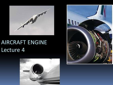 AIRCRAFT ENGINE Lecture 4. 1903- 1940s Propeller + Piston Engines Era.