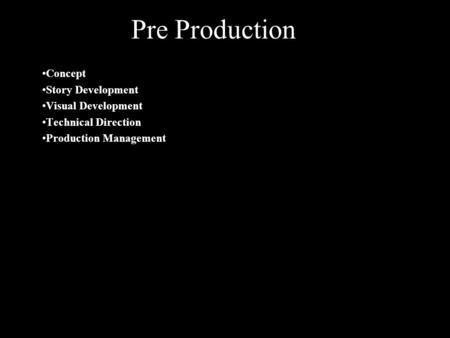 Pre Production Concept Story Development Visual Development Technical Direction Production Management.