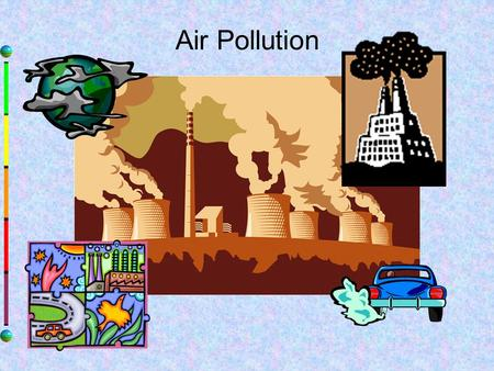 Air Pollution. Air Pollution: Has many effects on public health and the environment. Comes in different forms and from many sources. Ozone and Particulate.