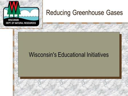 Reducing Greenhouse Gases Your Logo Here Wisconsin's Educational Initiatives.