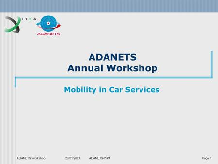 Page 1 ADANETS Workshop 29/01/2003ADANETS-WP1 ADANETS Annual Workshop Mobility in Car Services.