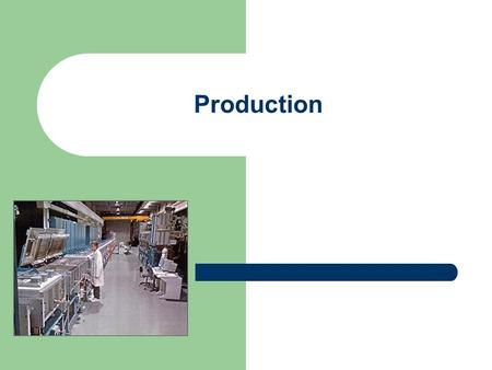 Production. Methods of Production: Explain job, batch and flow production methods Describe the main features of different production methods Explain the.