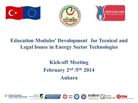 Education Modules' Devolopment for Tecnical and Legal Issues in Energy Sector Technologies Kick-off Meeting February 2 /5 2014 Ankara ndth.