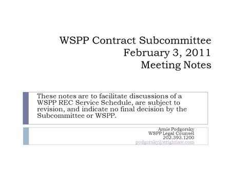 WSPP Contract Subcommittee February 3, 2011 Meeting Notes These notes are to facilitate discussions of a WSPP REC Service Schedule, are subject to revision,