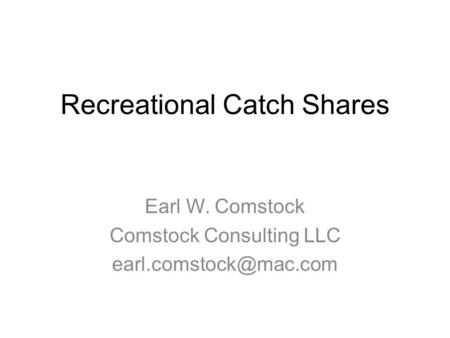 Recreational Catch Shares Earl W. Comstock Comstock Consulting LLC