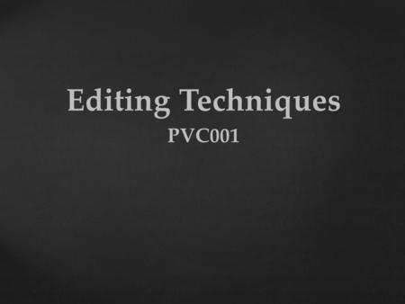 Editing Techniques PVC001. 1. 1. Editor's Cut - (Assembly edit or rough cut) 1. 1. Director's Cut – a collaboration between director and editor, when.