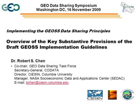 Implementing the GEOSS Data Sharing Principles Overview of the Key Substantive Provisions of the Draft GEOSS Implementation Guidelines Dr. Robert S. Chen.